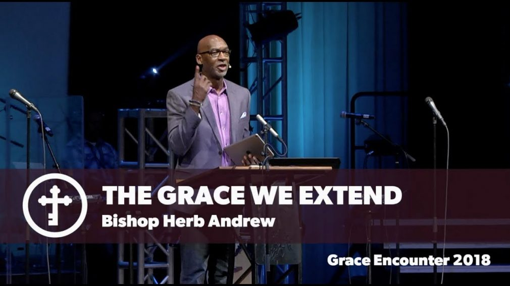 The Grace We Extend – Bishop Herb Andrew