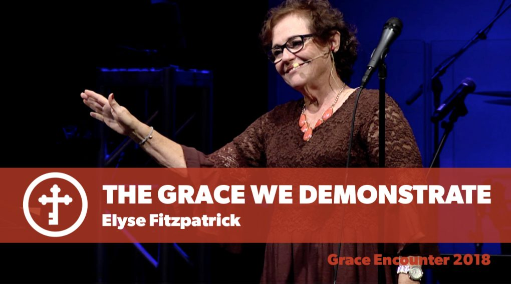 The Grace We Demonstrate – Elyse Fitzpatrick