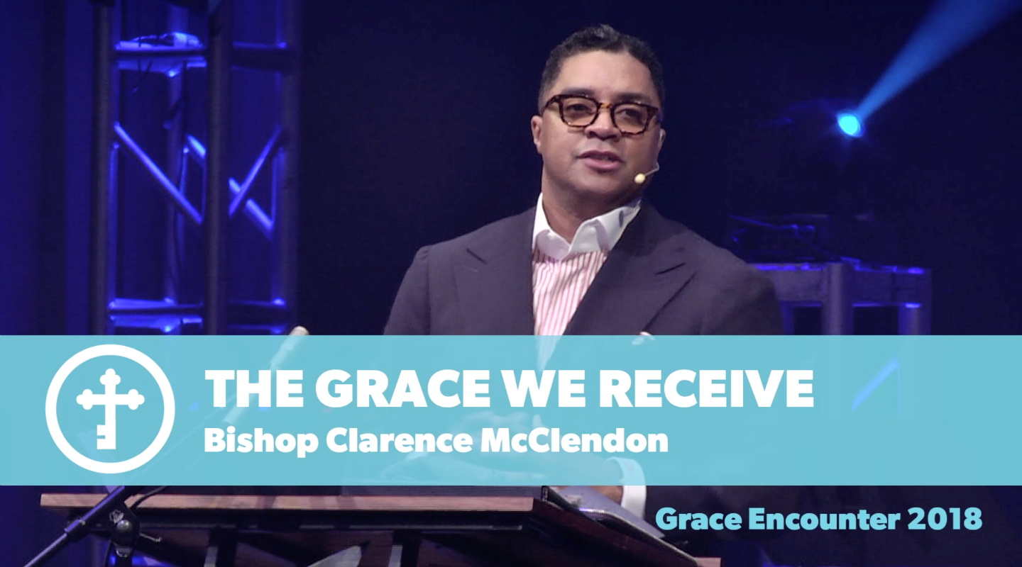 The Grace We Receive – Bishop Clarence McClendon