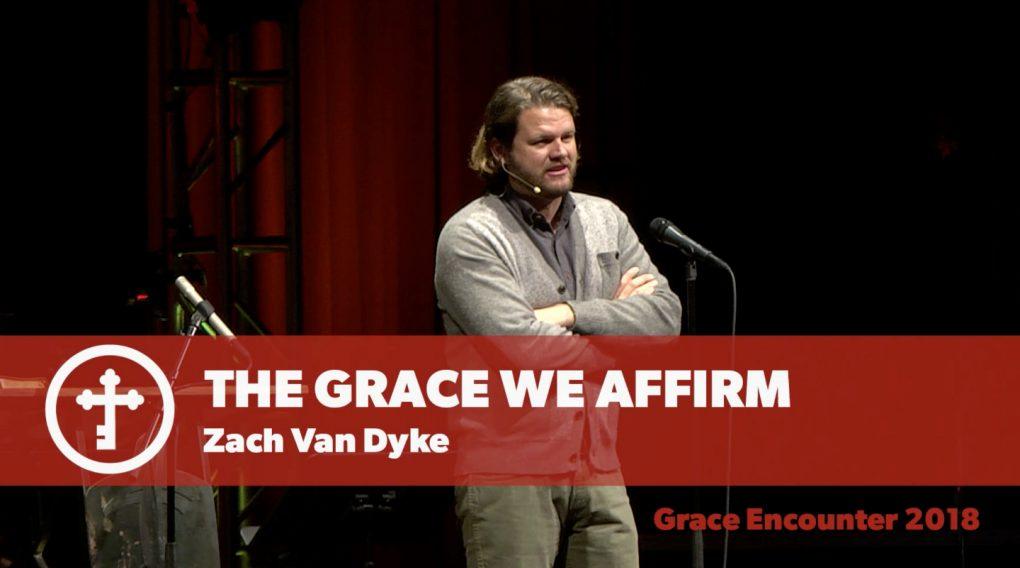 The Grace We Affirm – Zach Van Dyke