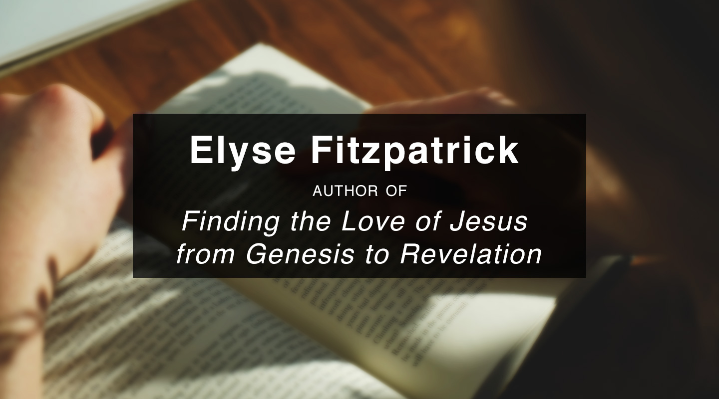 Finding the Love of Jesus – Elyse Fitzpatrick