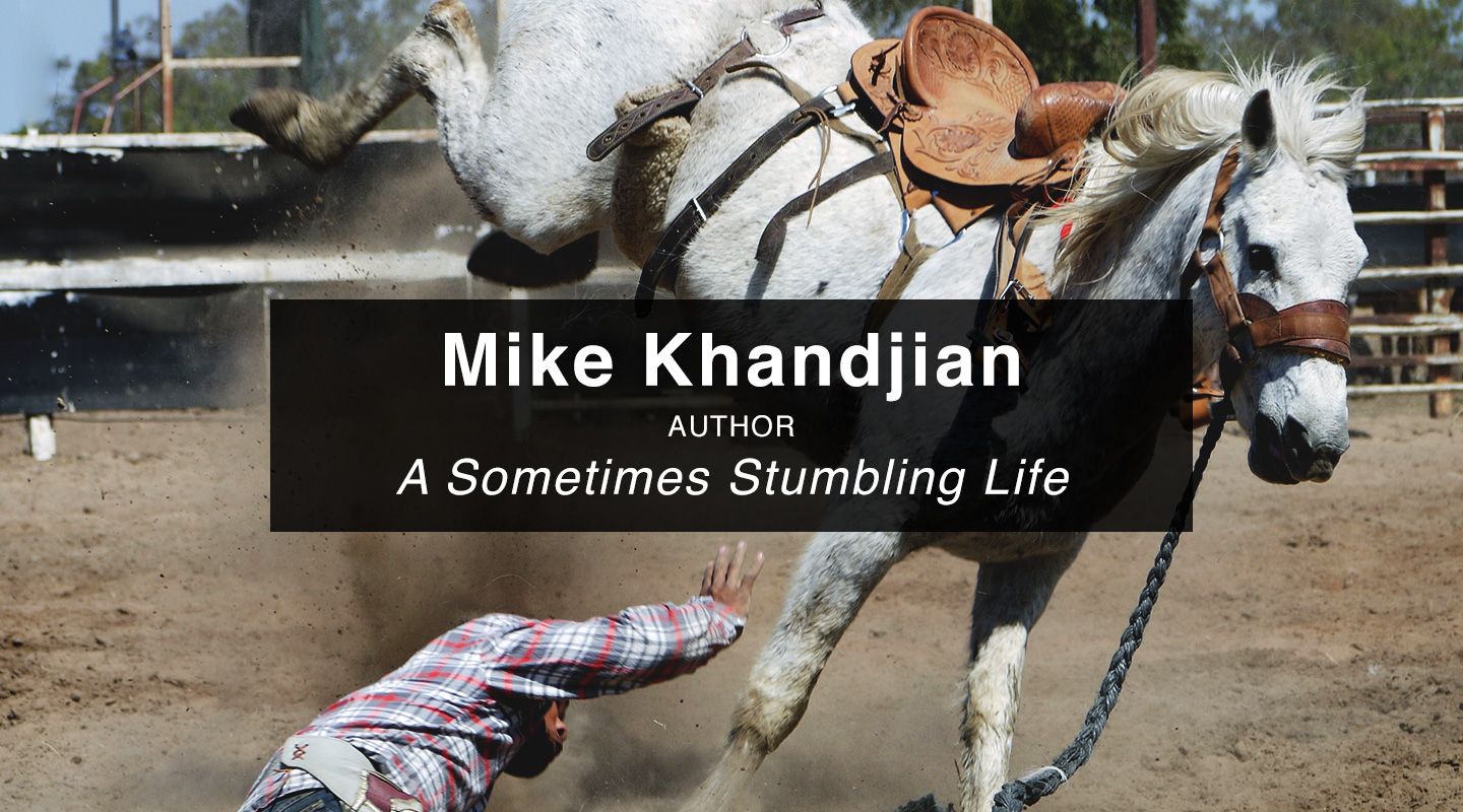 A Sometimes Stumbling Life – Mike Khandjian