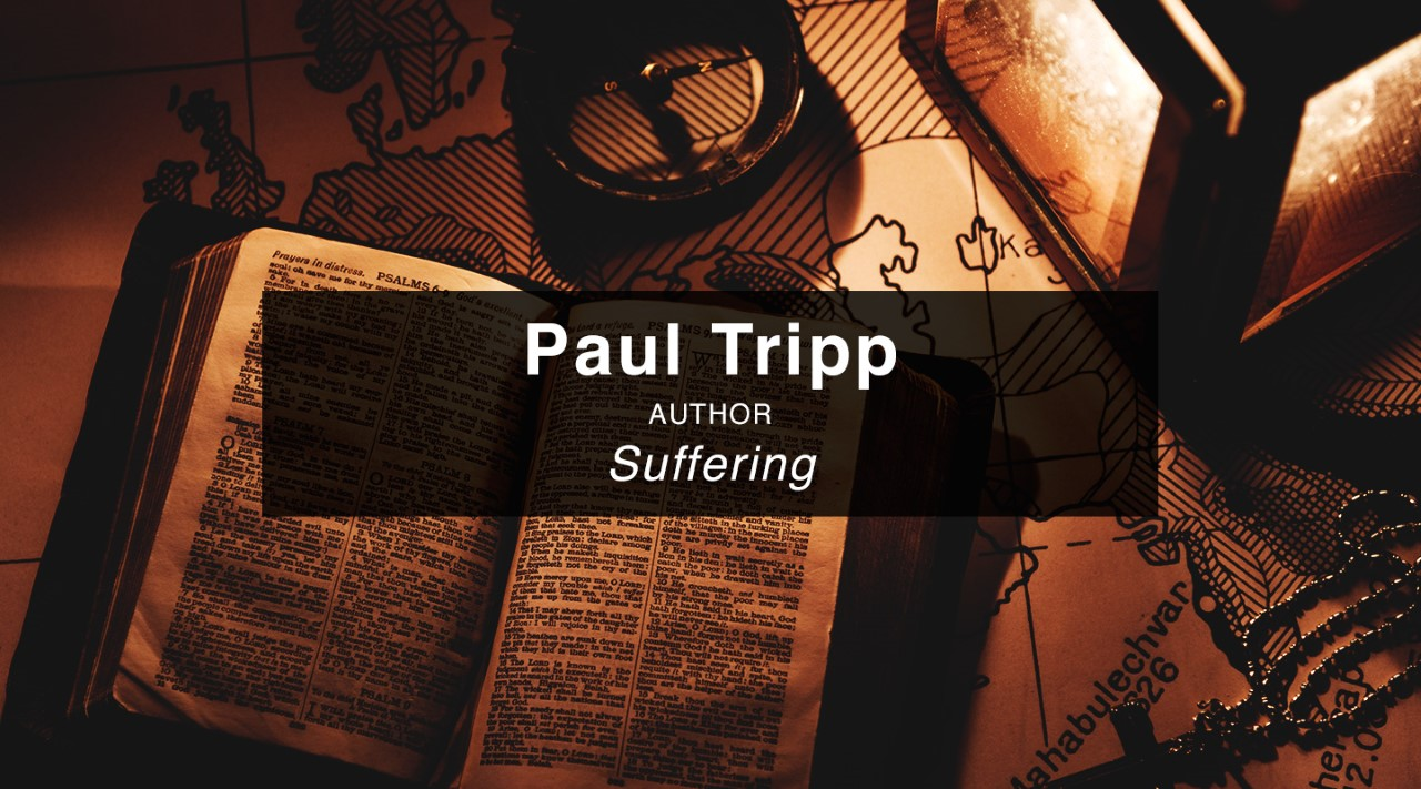 Suffering & Gospel Hope – Dr. Paul Tripp
