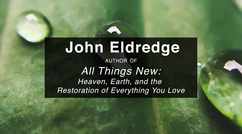 All Things New – John Eldredge