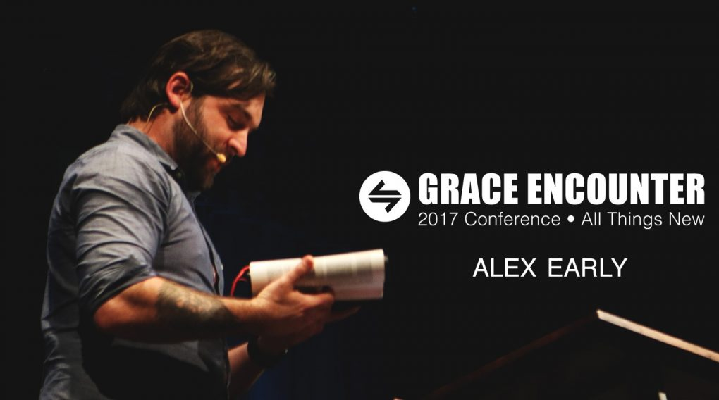 Grace Encounter 2017 – We Are Being Transformed – Alex Early