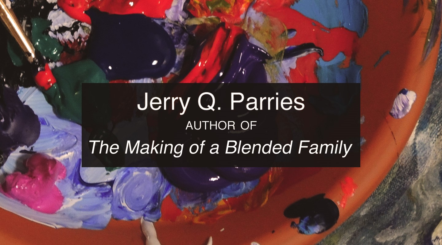 Making a Blended Family – Jerry Q. Parries