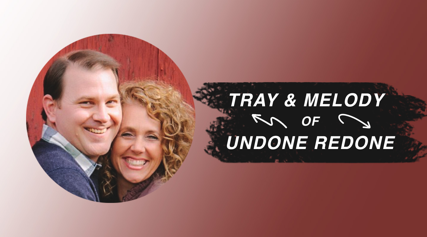 Undone Redone – Tray & Melody Lovvorn (Re-Air)
