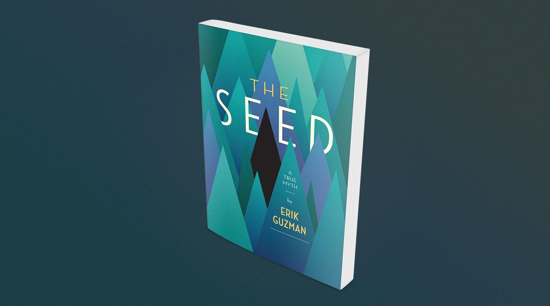 The Seed: A True Myth – Erik Guzman