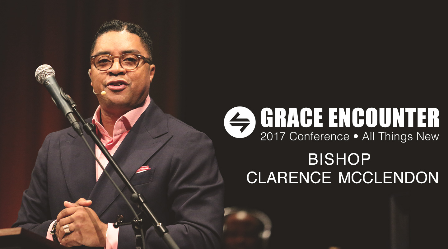 Grace Encounter 2017 – We Are Accepted – Bishop Clarence McClendon