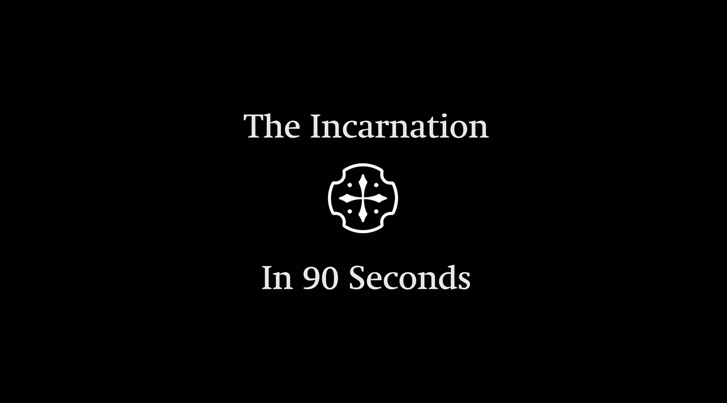 The Incarnation (In 90 Seconds)