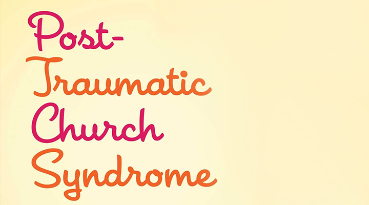 Post-Traumatic Church Syndrome – Reba Riley