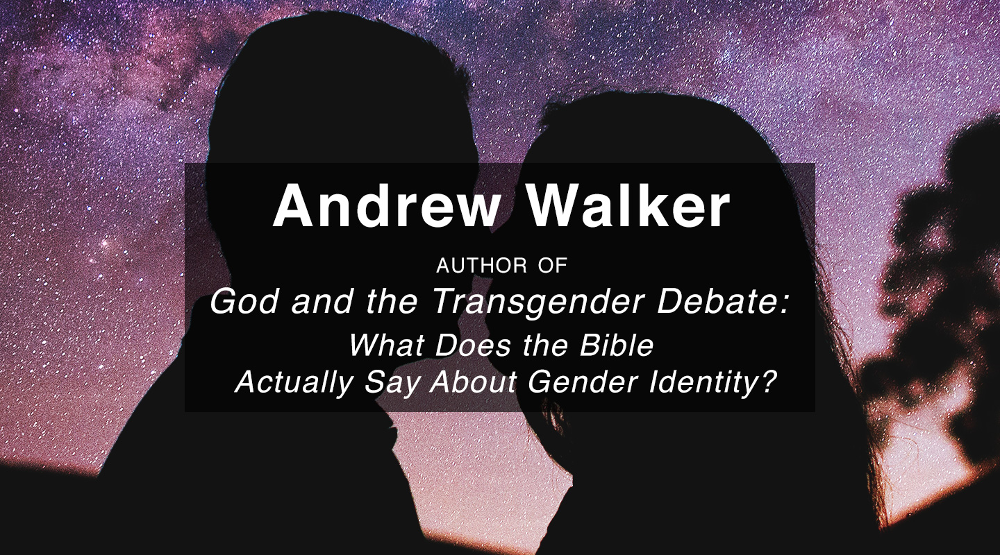 God and the Transgender Debate – Andrew Walker