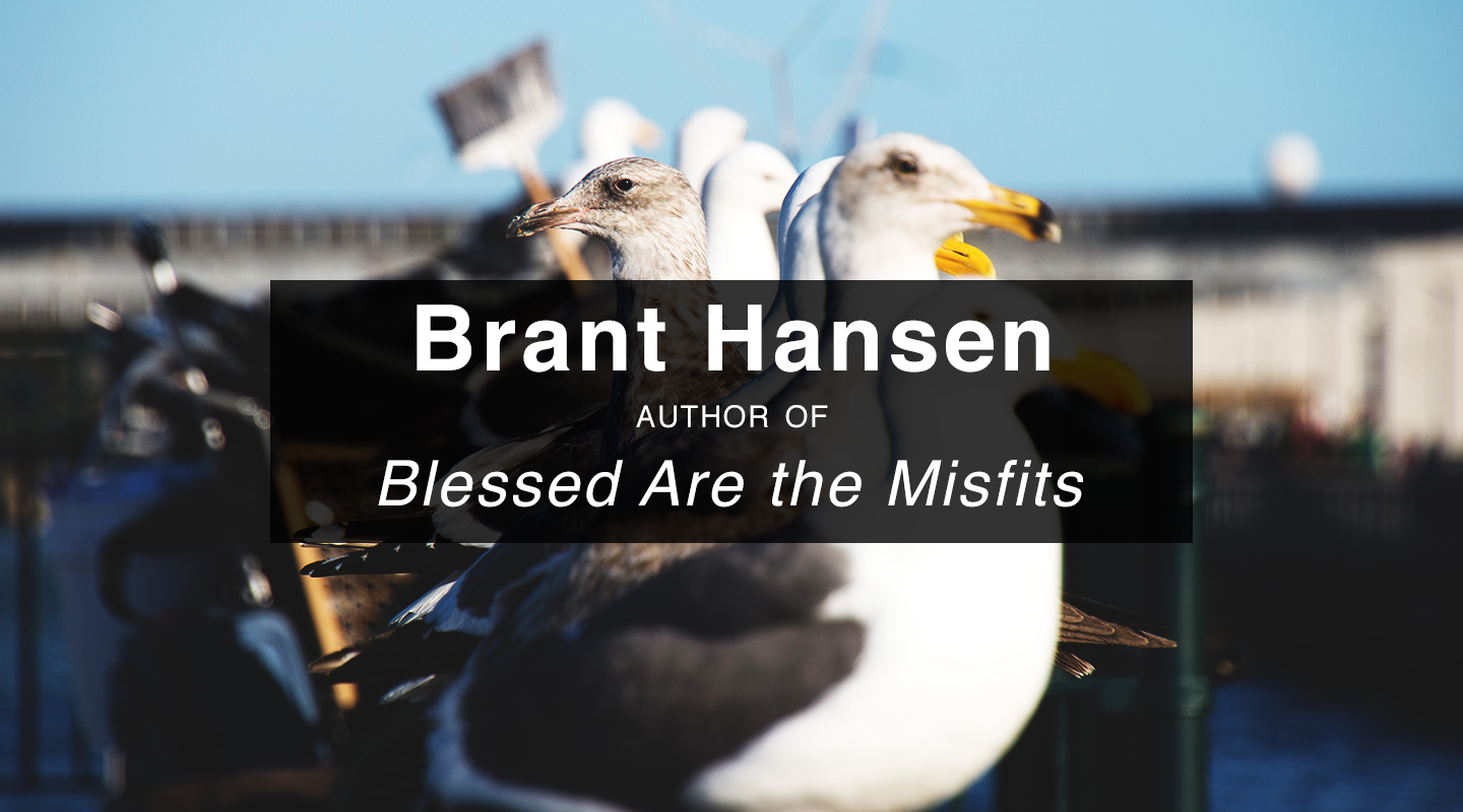 Blessed Are the Misfits – Brant Hansen (Re-Air)