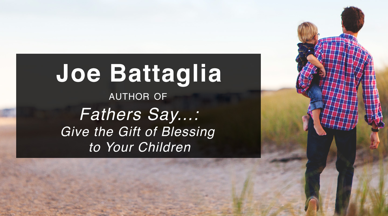 Fathers Say… – Joe Battaglia