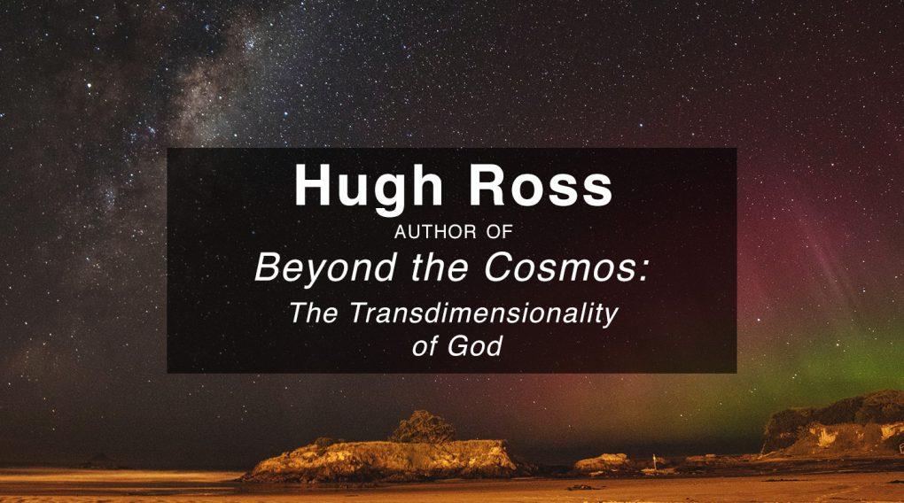 Beyond the Cosmos – Dr. Hugh Ross