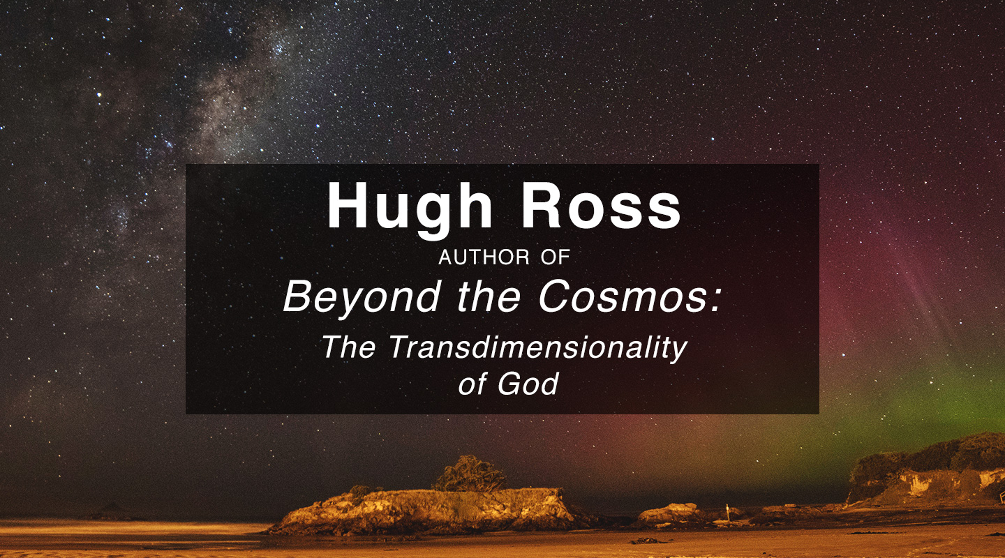 Beyond the Cosmos – Dr. Hugh Ross