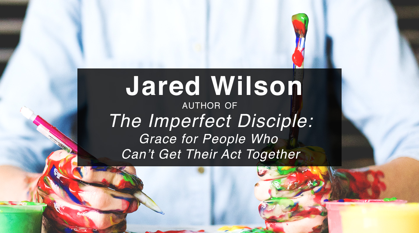 The Imperfect Disciple – Jared Wilson (Re-Air)
