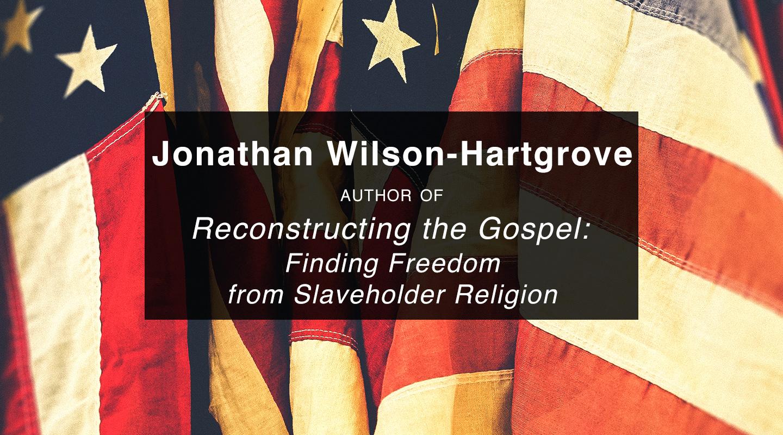 Reconstructing the Gospel – Jonathan Wilson-Hartgrove