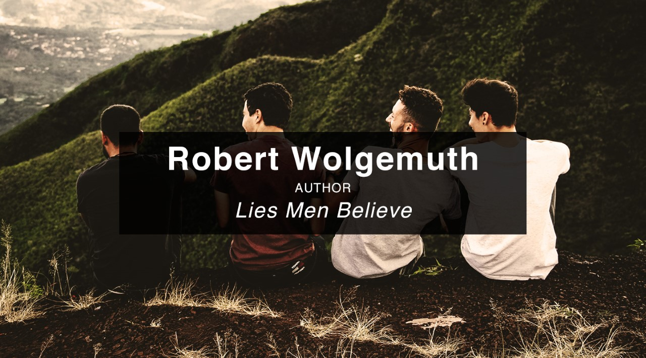 Lies Men Believe – Robert Wolgemuth