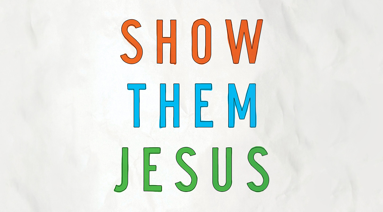 Show Them Jesus – Jack Klumpenhower