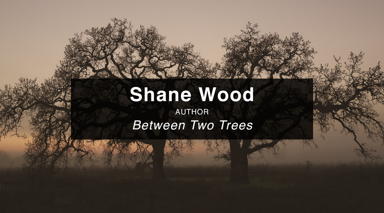 Shane J. Wood – Between Two Trees