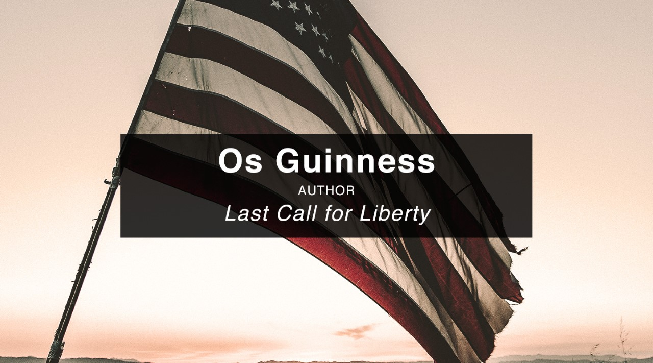 Last Call for Liberty – Dr. Os Guinness