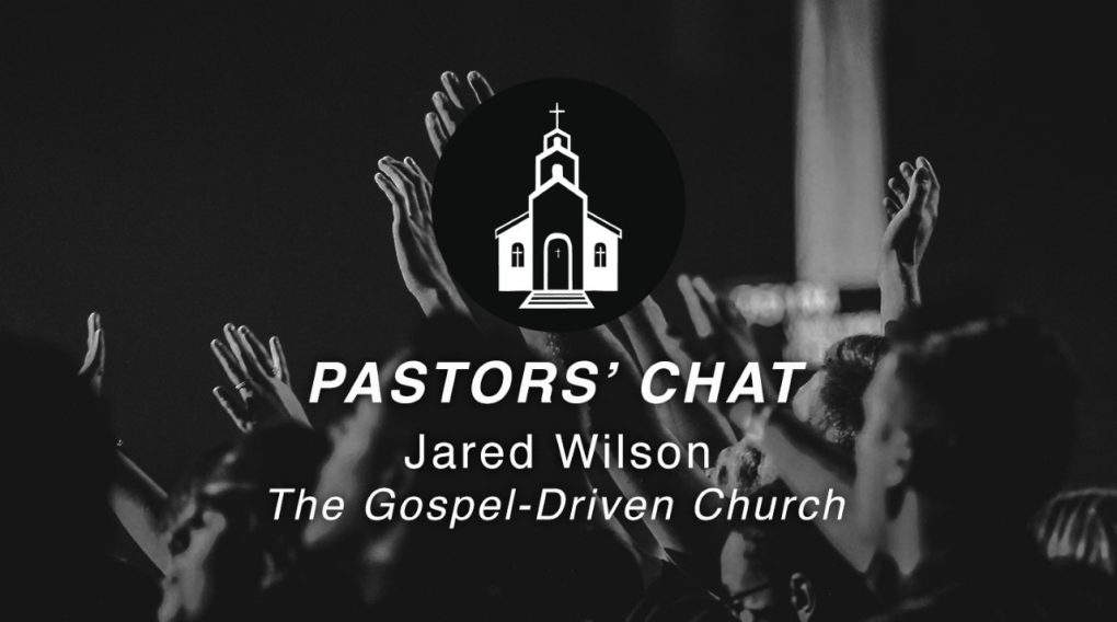 Key Life Pastors' Chat – The Gospel-Driven Church