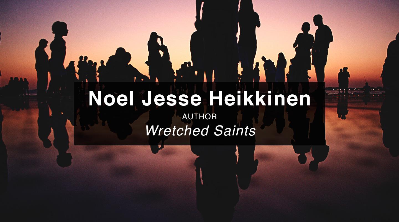 Noel Jesse Heikkinen – Wretched Saints