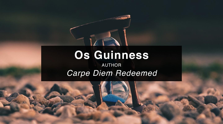 Os Guinness | Carpe Diem Redeemed