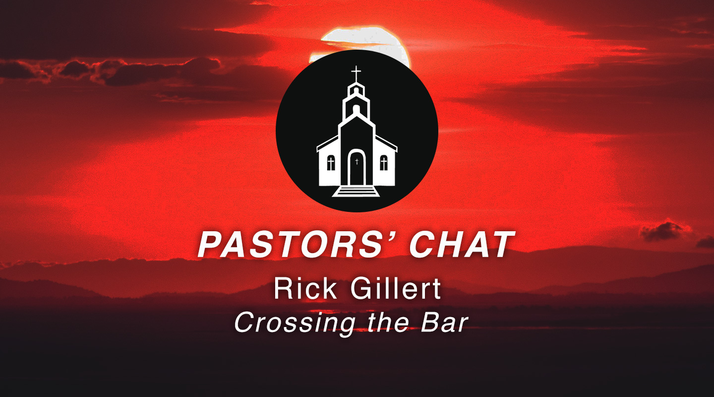 Rick Gillert | Crossing the Bar | Pastors' Chat