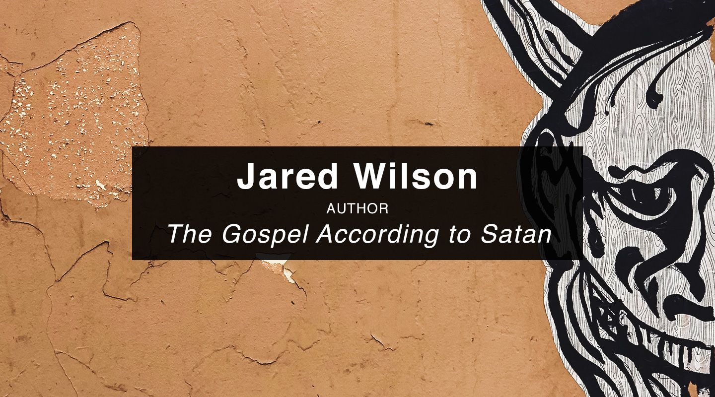 Jared Wilson | The Gospel According to Satan