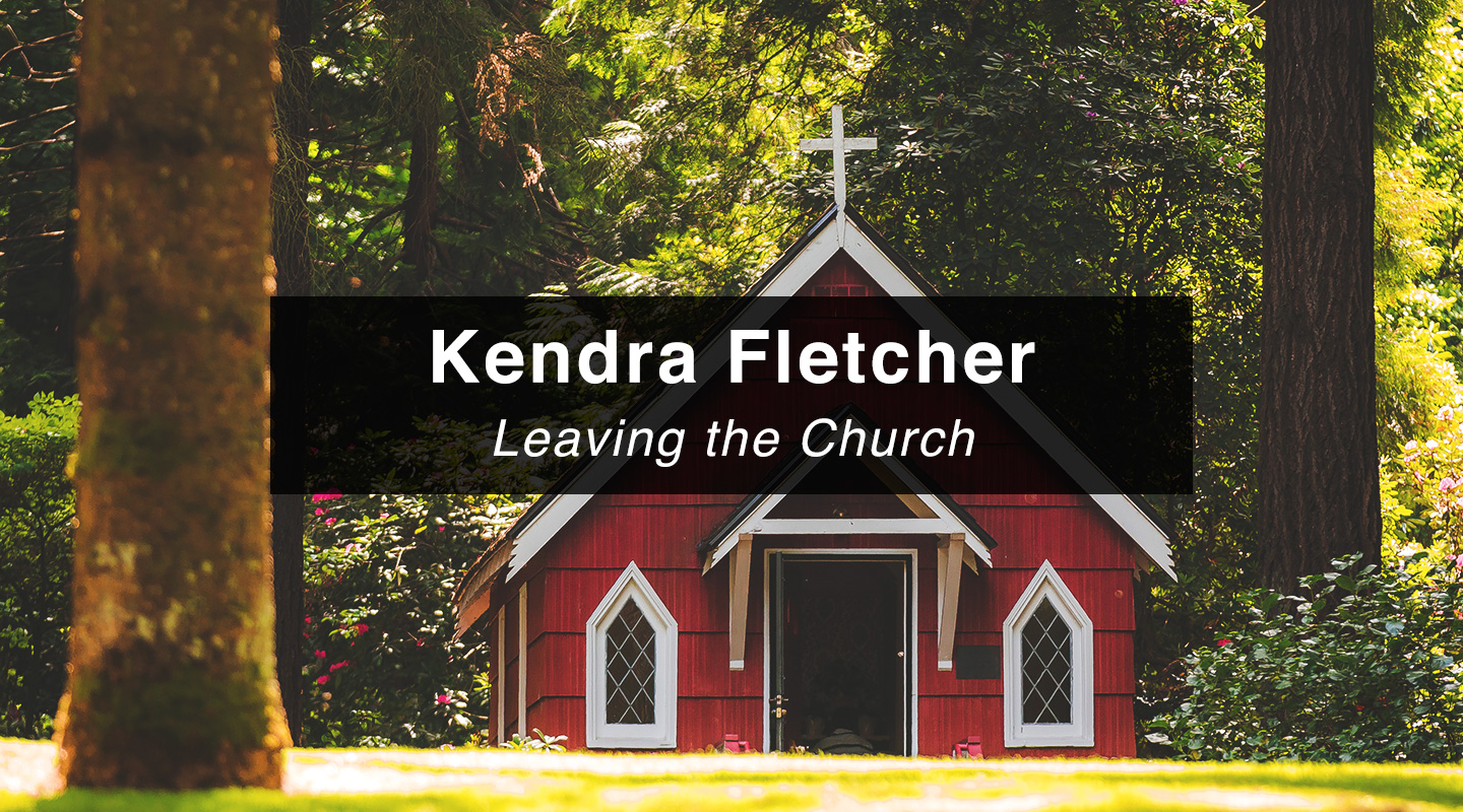 Kendra Fletcher – Leaving the Church