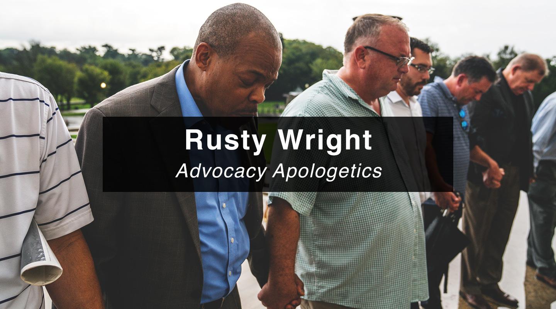 Rusty Wright | Advocacy Apologetics