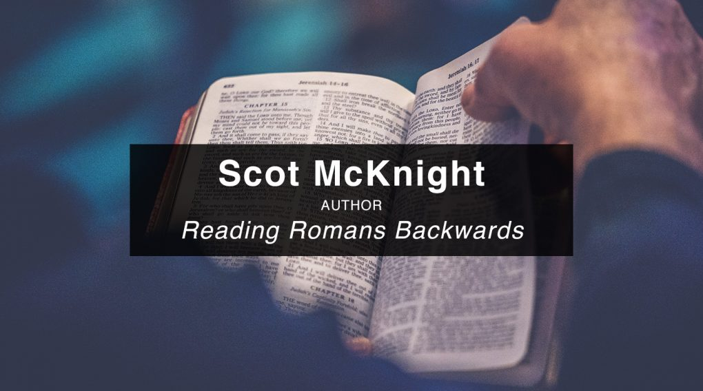 Scot McKnight – Reading Romans Backwards