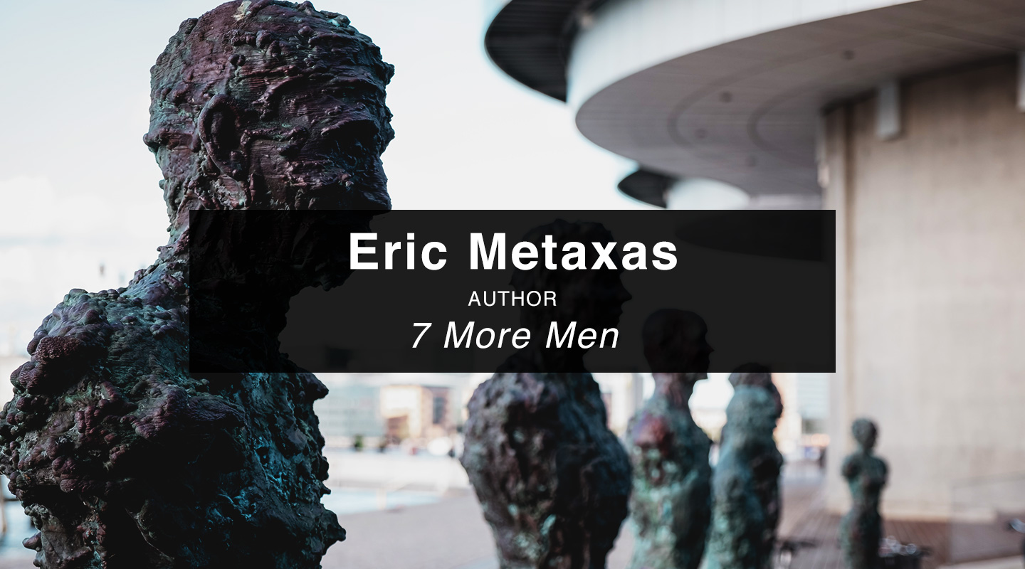 Eric Metaxas | 7 More Men
