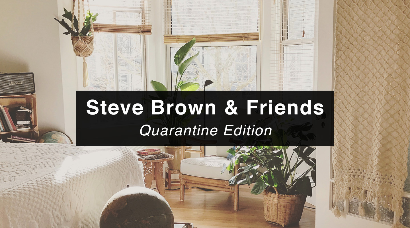 Steve Brown | Quarantine Edition (Re-air)