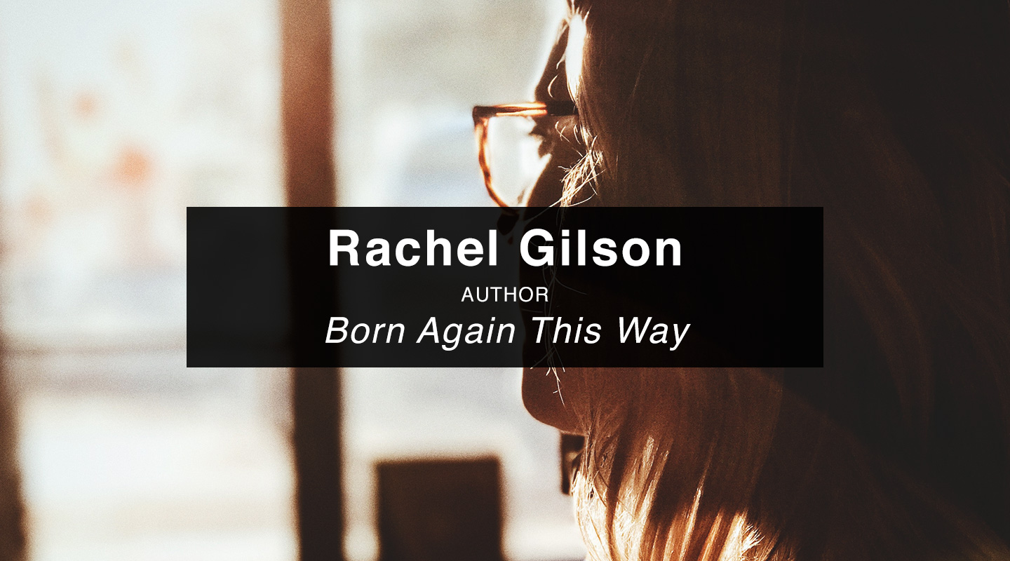 Rachel Gilson | Born Again This Way