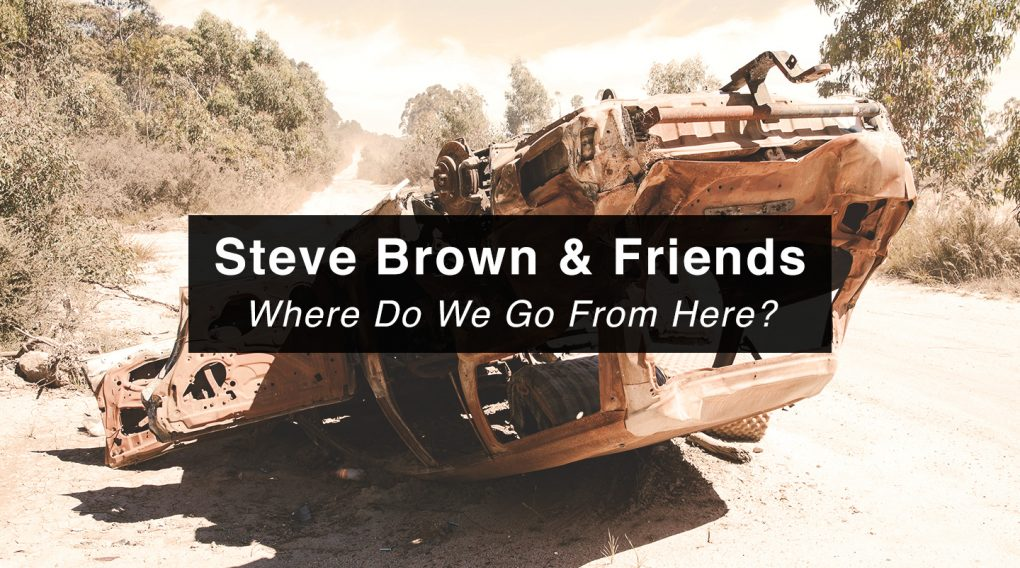 Steve Brown | Where Do We Go From Here?