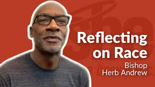 Bishop Herb Andrew | Reflecting on Race